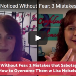 How to Get Noticed Without Fear: 3 Mistakes that Sabotage Visibility and How to Overcome Them with Lisa Meisels
